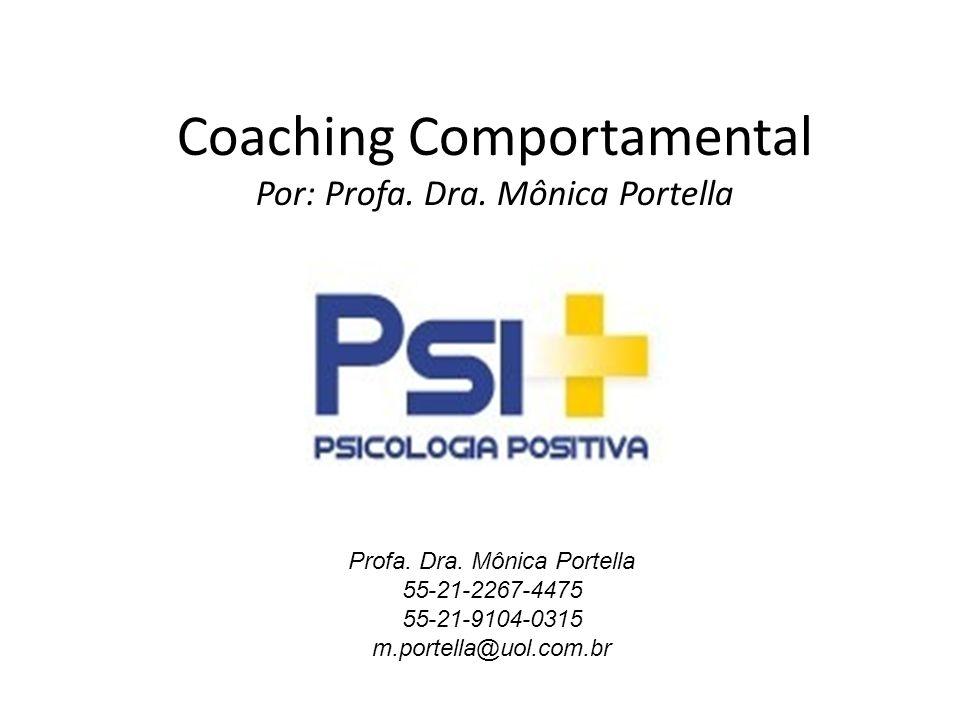 Coaching Comportamental Por: Profa. Dra. Mônica Portella