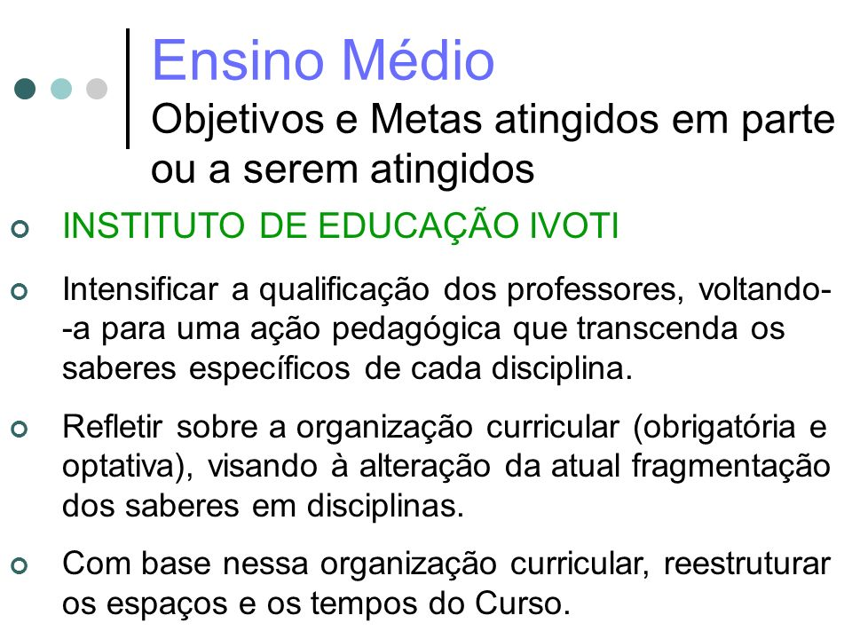 Ensino Médio Objetivos e Metas atingidos em parte ou a serem atingidos