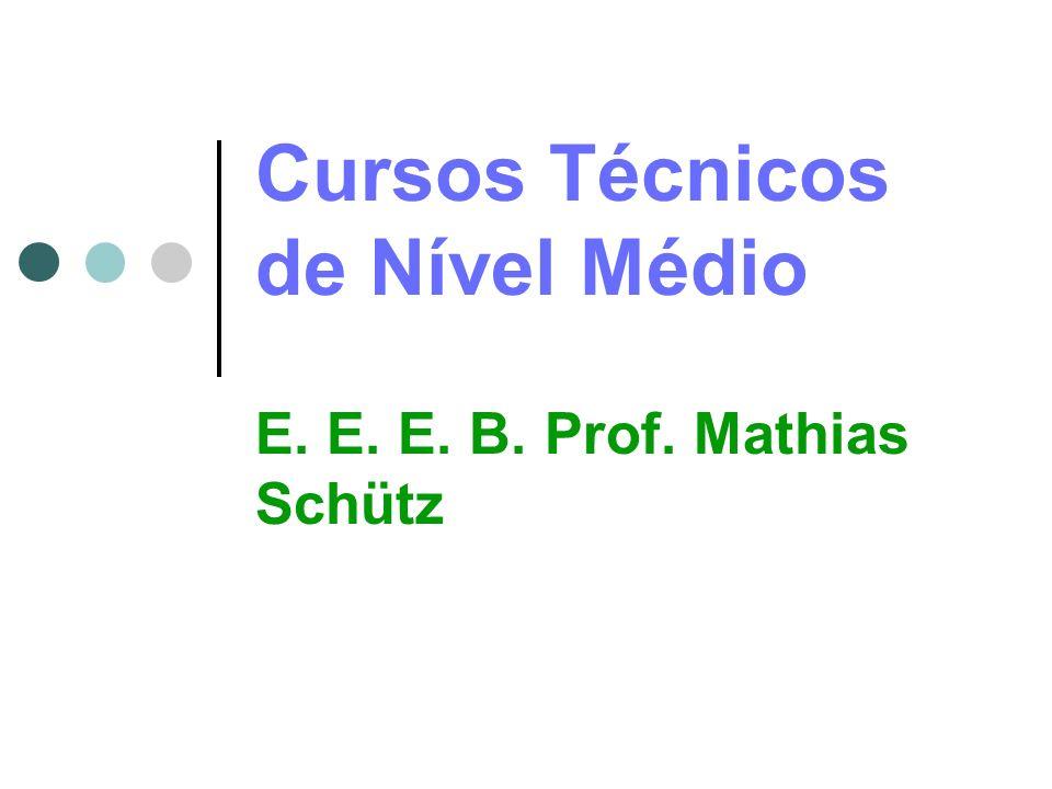 Cursos Técnicos de Nível Médio E. E. E. B. Prof. Mathias Schütz