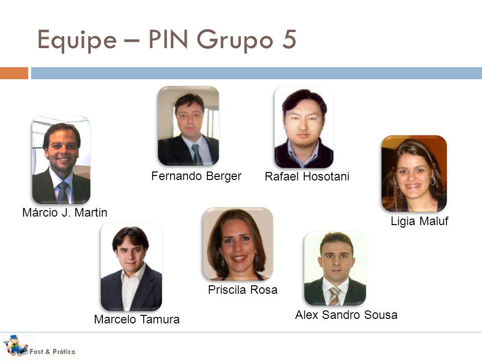 Equipe – PIN Grupo 5 Fernando Berger Rafael Hosotani Márcio J. Martin