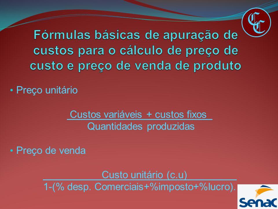 C C. Fórmulas básicas de apuração de custos para o cálculo de preço de custo e preço de venda de produto.