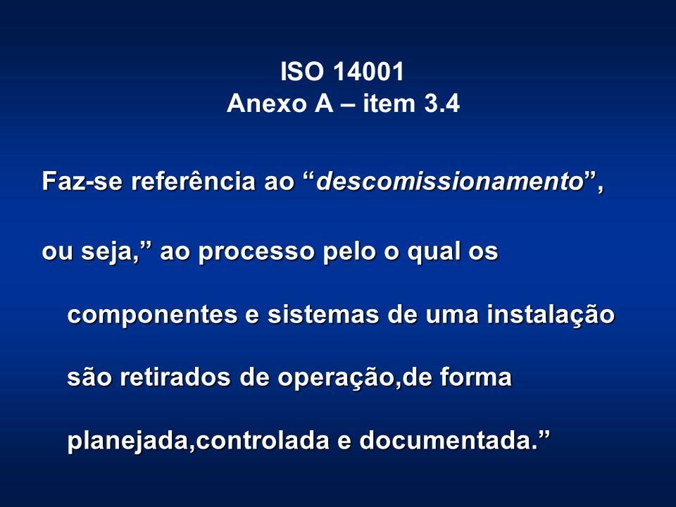 ISO 14001 Anexo A – item 3.4 Faz-se referência ao descomissionamento ,