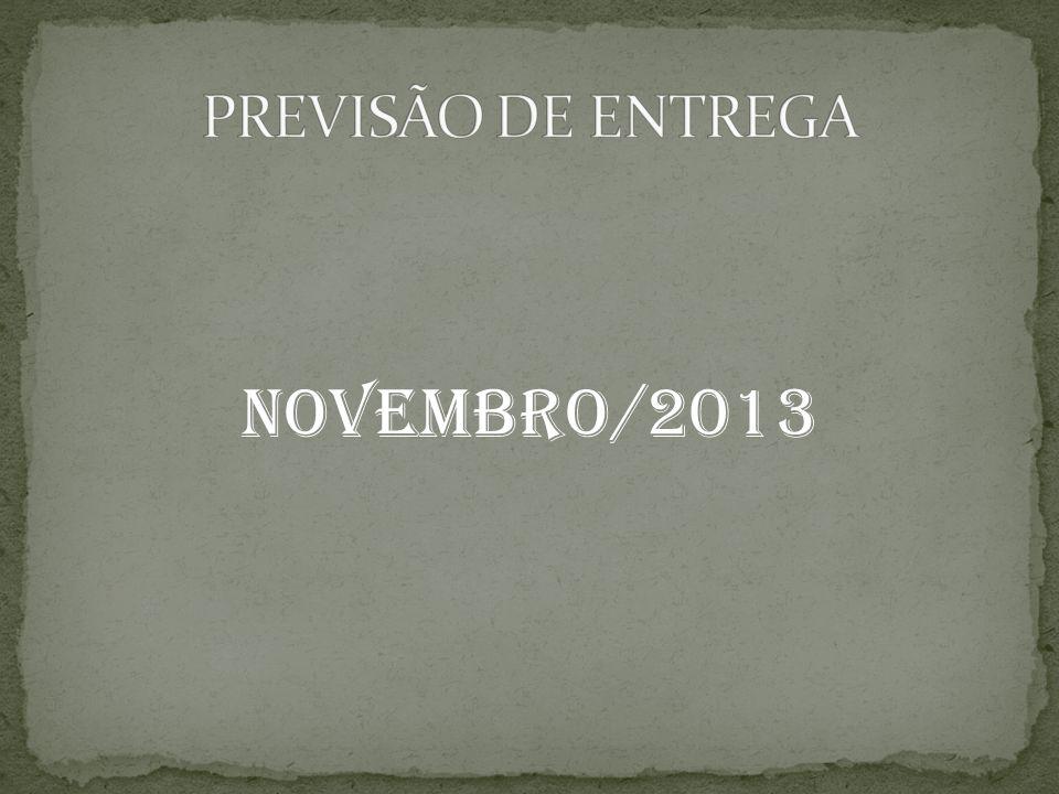 PREVISÃO DE ENTREGA NOVEMBRO/2013