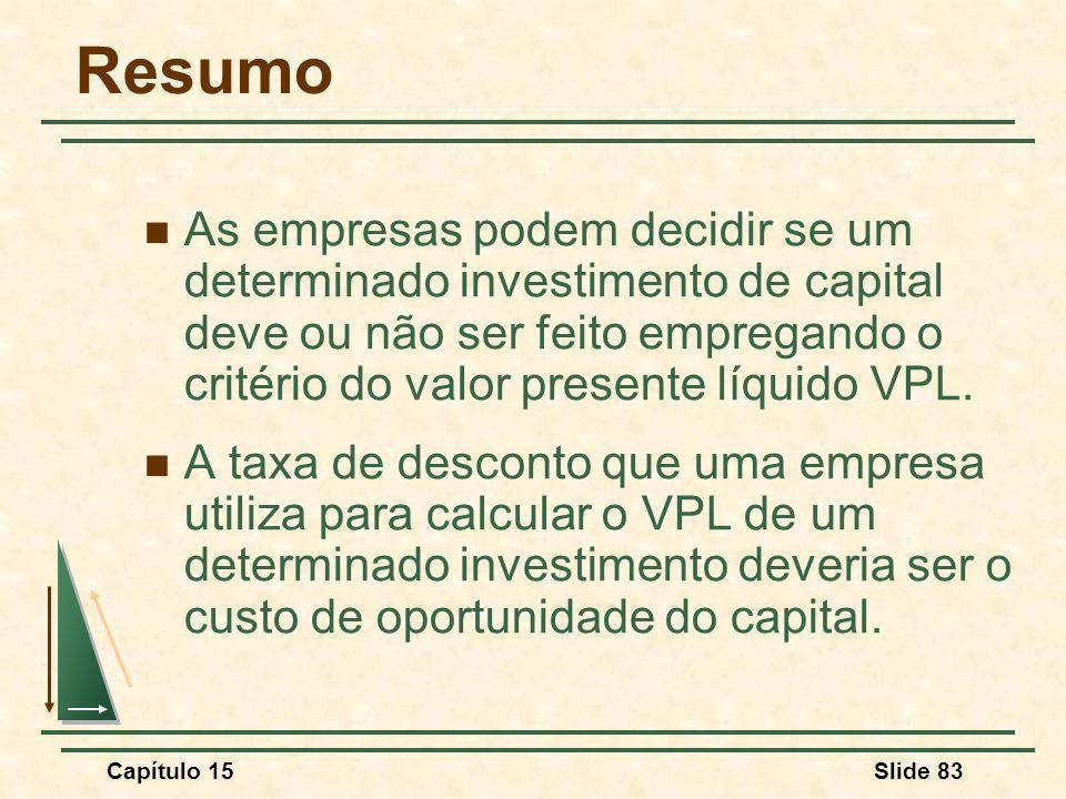 Resumo As empresas podem decidir se um determinado investimento de capital deve ou não ser feito empregando o critério do valor presente líquido VPL.