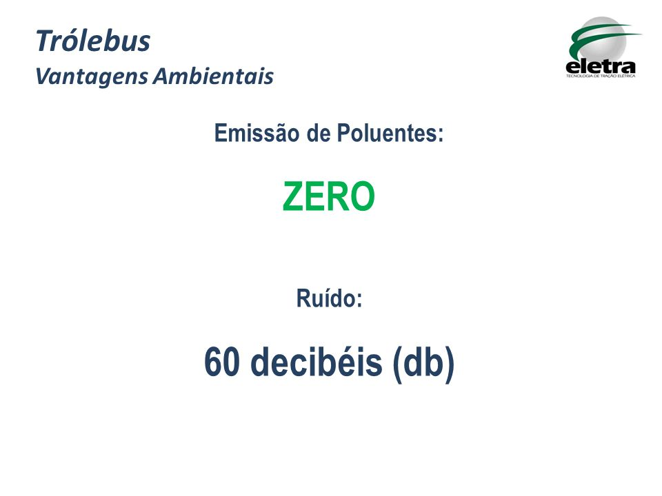 ZERO 60 decibéis (db) Trólebus Vantagens Ambientais