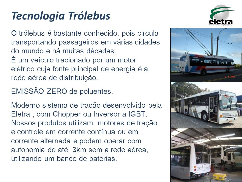 Tecnologia Trólebus O trólebus é bastante conhecido, pois circula transportando passageiros em várias cidades do mundo e há muitas décadas.