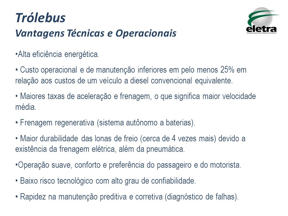 Trólebus Vantagens Técnicas e Operacionais Alta eficiência energética.