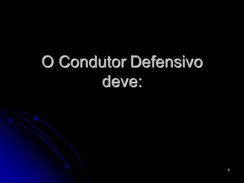 O Condutor Defensivo deve: