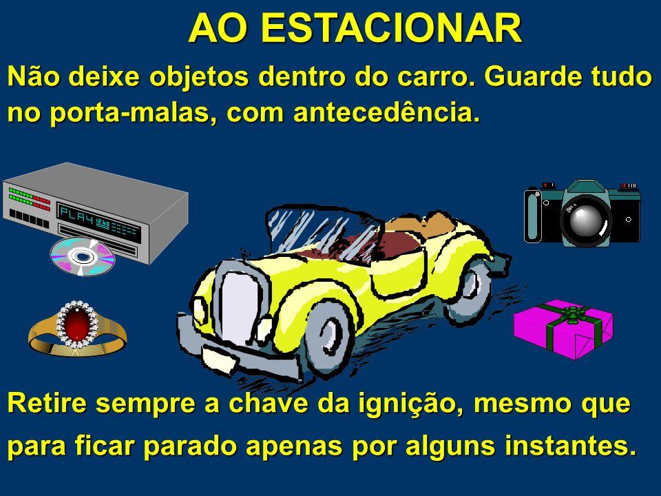 AO ESTACIONAR Não deixe objetos dentro do carro. Guarde tudo no porta-malas, com antecedência.