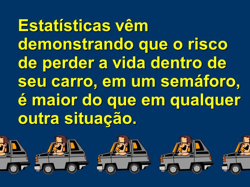Estatísticas vêm demonstrando que o risco de perder a vida dentro de seu carro, em um semáforo, é maior do que em qualquer outra situação.