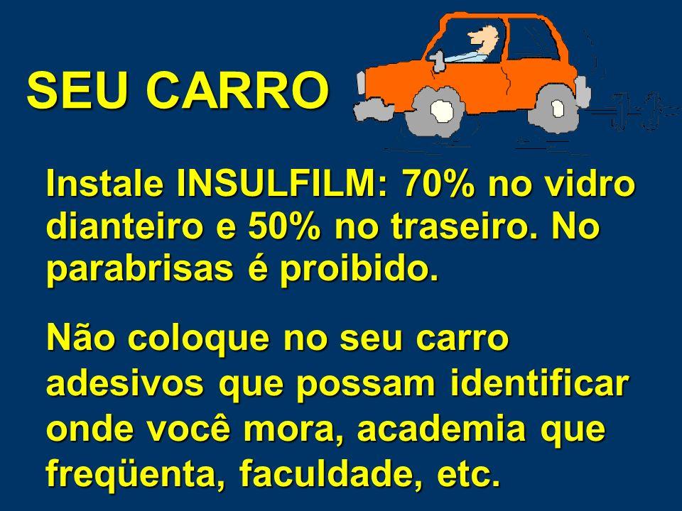 SEU CARRO Instale INSULFILM: 70% no vidro dianteiro e 50% no traseiro. No parabrisas é proibido.