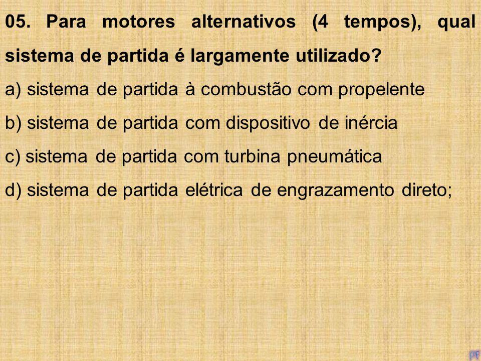 05. Para motores alternativos (4 tempos), qual sistema de partida é largamente utilizado