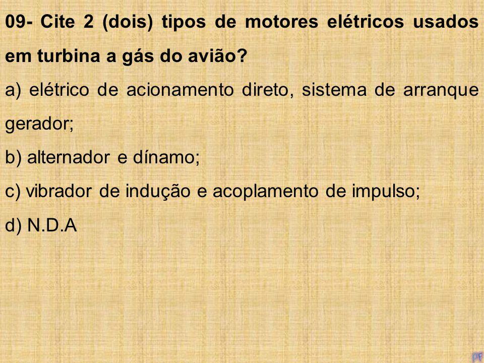 09- Cite 2 (dois) tipos de motores elétricos usados em turbina a gás do avião
