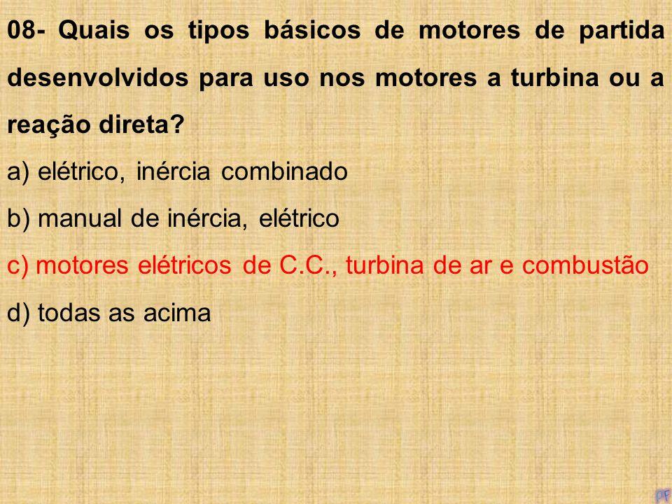 08- Quais os tipos básicos de motores de partida desenvolvidos para uso nos motores a turbina ou a reação direta