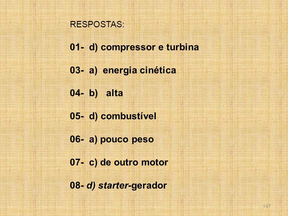01- d) compressor e turbina 03- a) energia cinética 04- b) alta