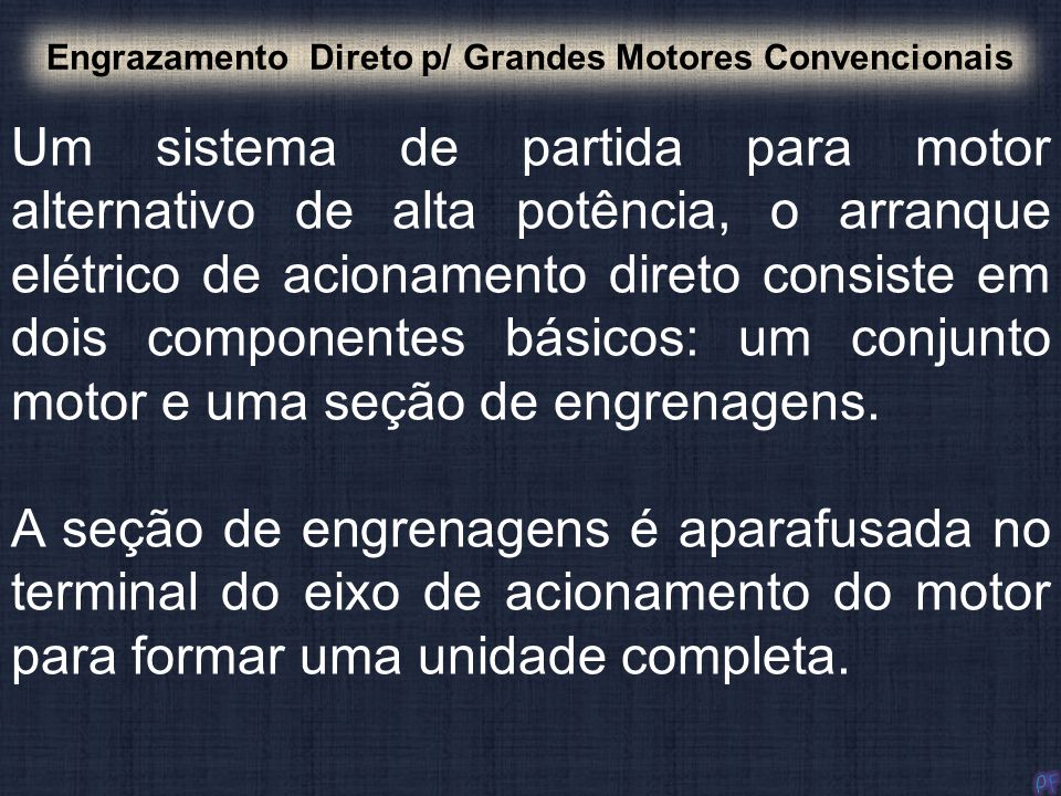Engrazamento Direto p/ Grandes Motores Convencionais