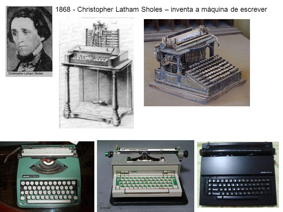 1868 - Christopher Latham Sholes – inventa a máquina de escrever