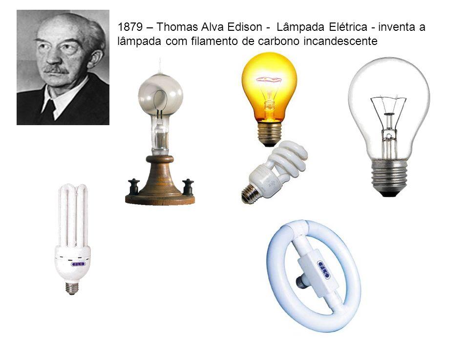 1879 – Thomas Alva Edison - Lâmpada Elétrica - inventa a lâmpada com filamento de carbono incandescente