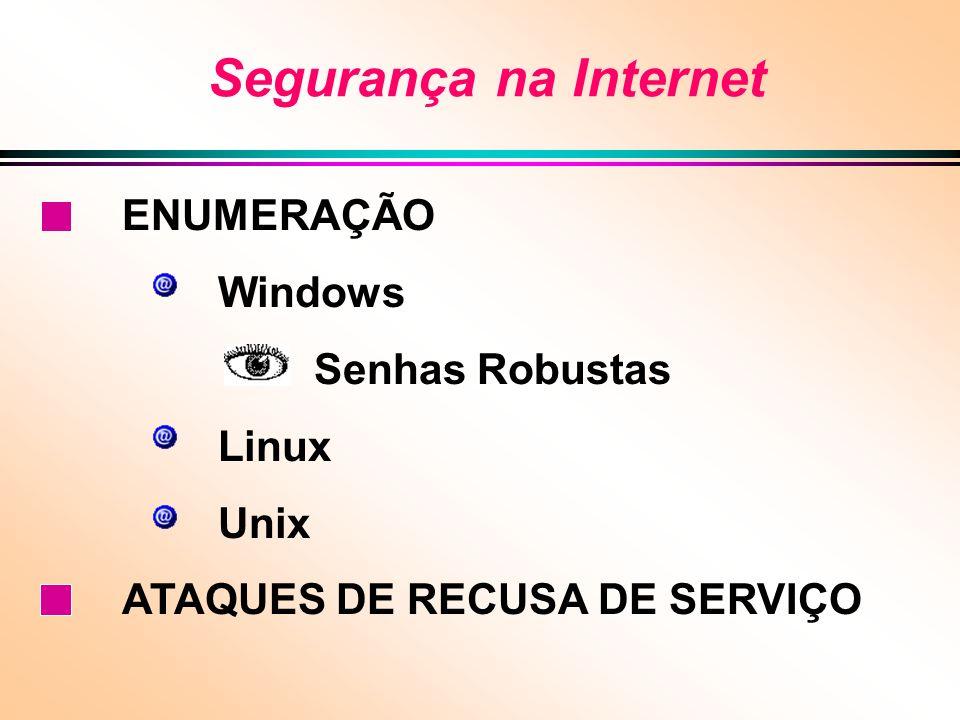 Segurança na Internet ENUMERAÇÃO Windows Senhas Robustas Linux Unix