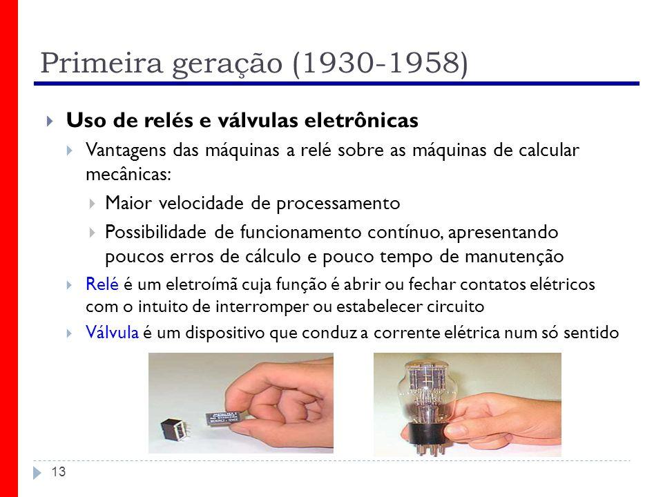 Primeira geração (1930-1958) Uso de relés e válvulas eletrônicas