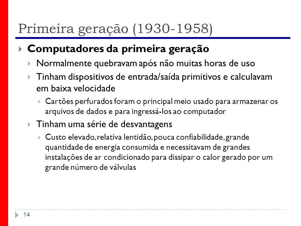 Primeira geração (1930-1958) Computadores da primeira geração