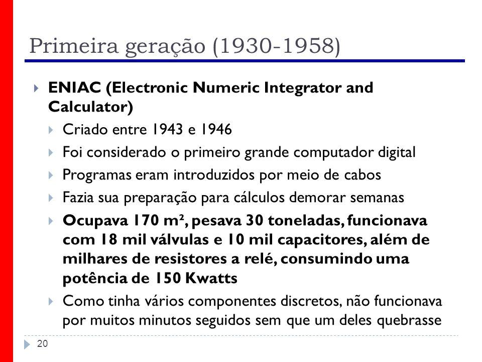 Primeira geração (1930-1958) ENIAC (Electronic Numeric Integrator and Calculator) Criado entre 1943 e 1946.