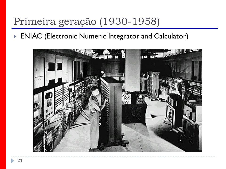 Primeira geração (1930-1958) ENIAC (Electronic Numeric Integrator and Calculator)