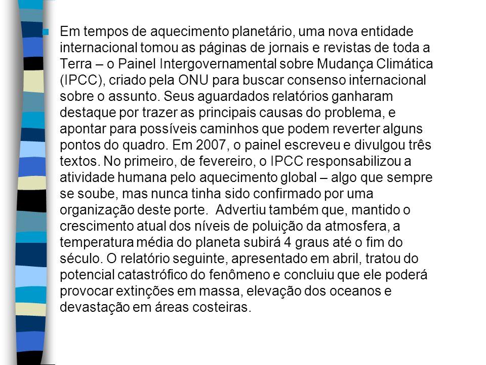 Em tempos de aquecimento planetário, uma nova entidade internacional tomou as páginas de jornais e revistas de toda a Terra – o Painel Intergovernamental sobre Mudança Climática (IPCC), criado pela ONU para buscar consenso internacional sobre o assunto.
