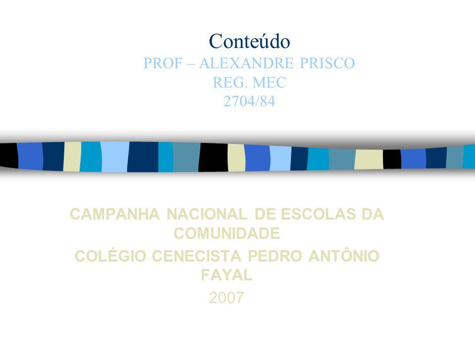 Conteúdo PROF – ALEXANDRE PRISCO REG. MEC 2704/84