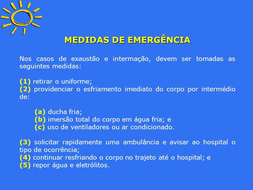 MEDIDAS DE EMERGÊNCIA Nos casos de exaustão e intermação, devem ser tomadas as seguintes medidas: (1) retirar o uniforme;