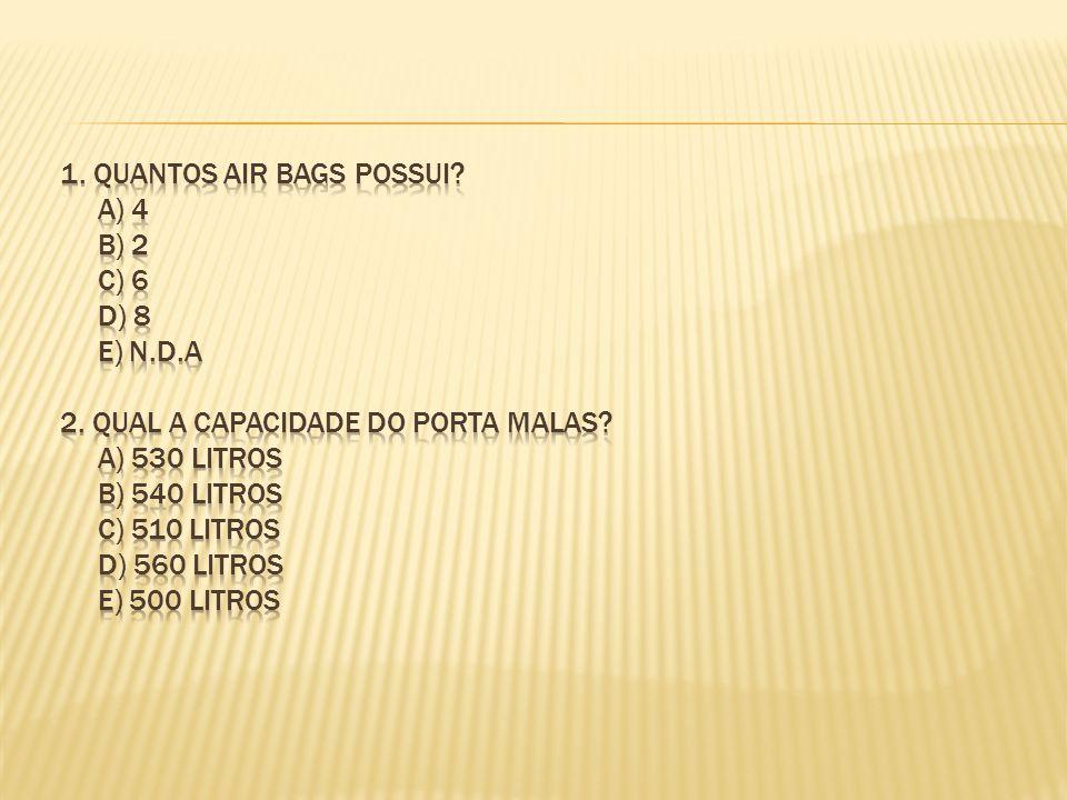 1. quantos air bags possui. A) 4 b) 2 c) 6 d) 8 e) N. d. a 2