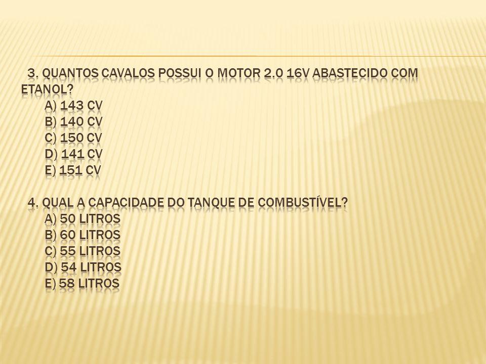 3. quantos cavalos possui o motor 2. 0 16v abastecido com etanol