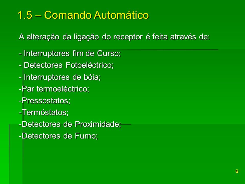 1.5 – Comando Automático A alteração da ligação do receptor é feita através de: - Interruptores fim de Curso;