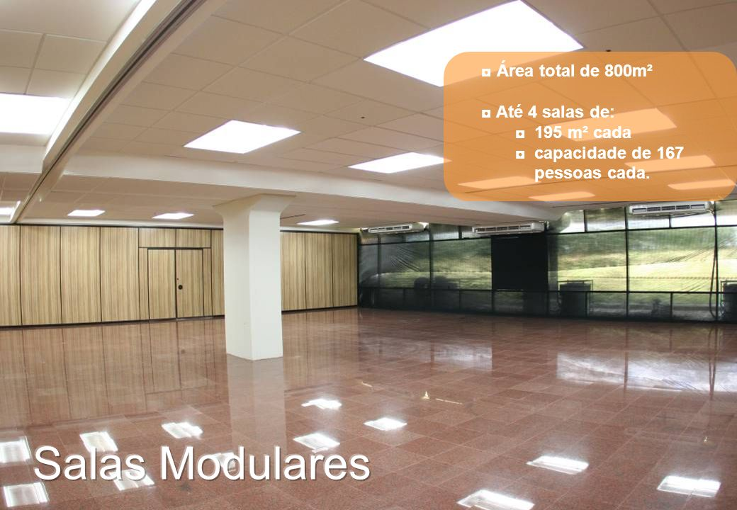 Salas Modulares Área total de 800m² Até 4 salas de: 195 m² cada