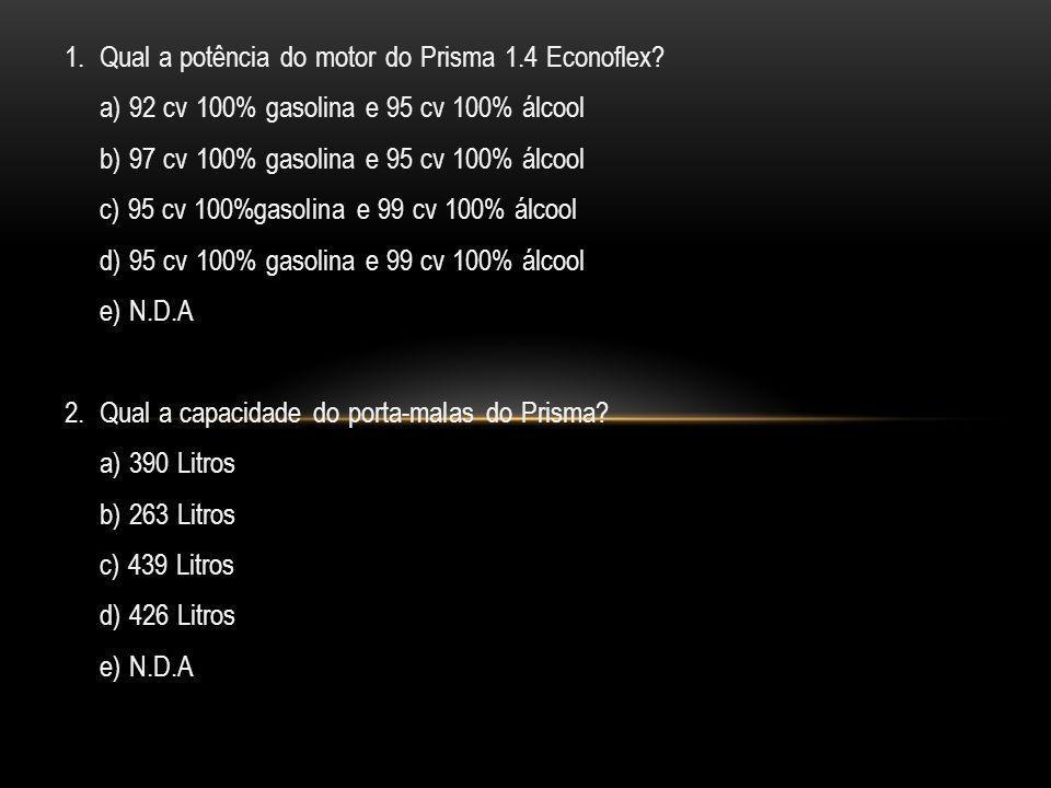 1. Qual a potência do motor do Prisma 1.4 Econoflex