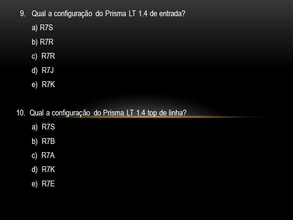 9. Qual a configuração do Prisma LT 1.4 de entrada