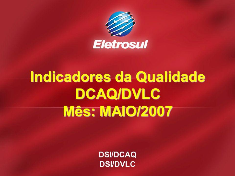Indicadores da Qualidade DCAQ/DVLC Mês: MAIO/2007
