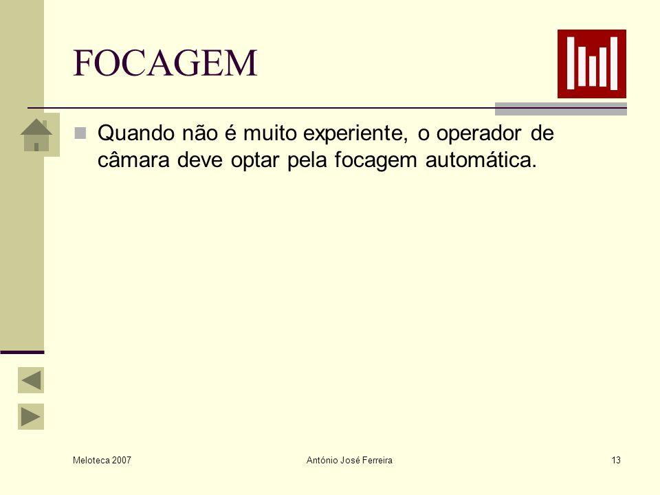 FOCAGEM Quando não é muito experiente, o operador de câmara deve optar pela focagem automática. Meloteca 2007.