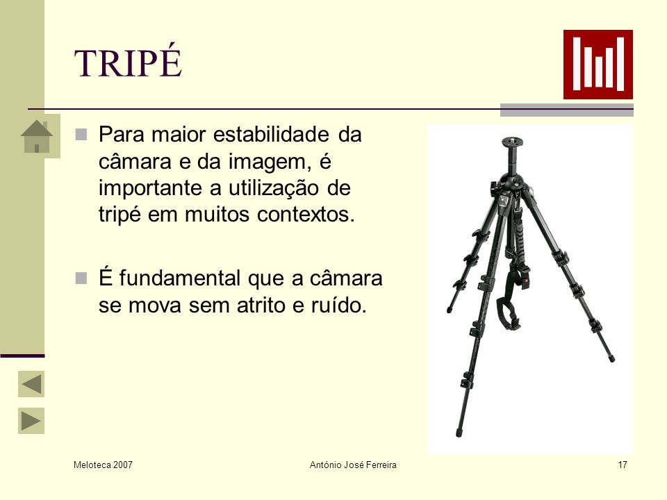 TRIPÉ Para maior estabilidade da câmara e da imagem, é importante a utilização de tripé em muitos contextos.
