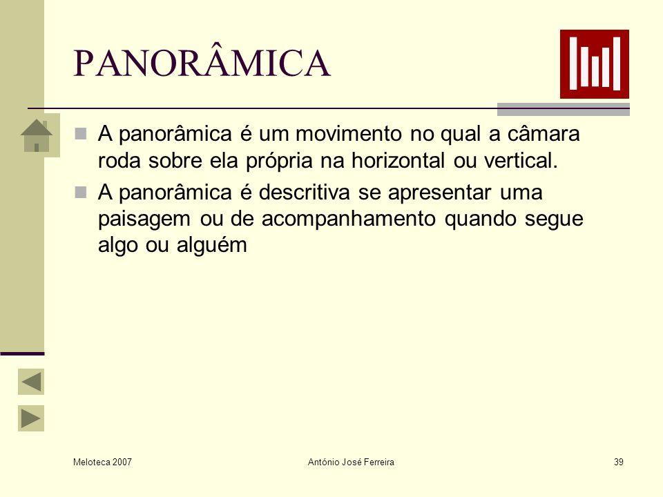 PANORÂMICA A panorâmica é um movimento no qual a câmara roda sobre ela própria na horizontal ou vertical.