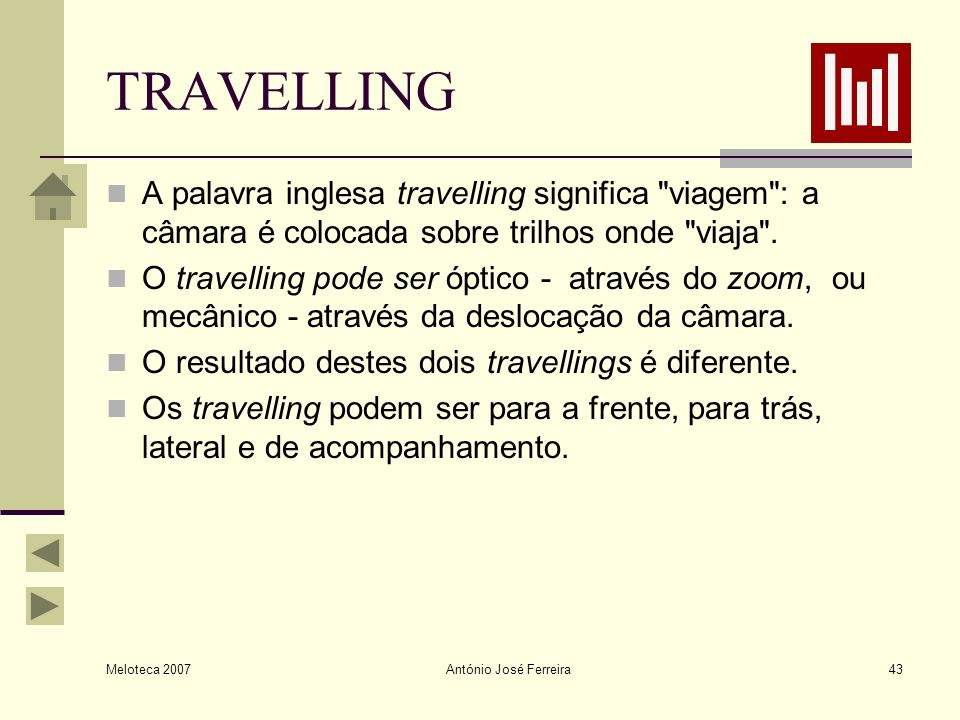 TRAVELLING A palavra inglesa travelling significa viagem : a câmara é colocada sobre trilhos onde viaja .