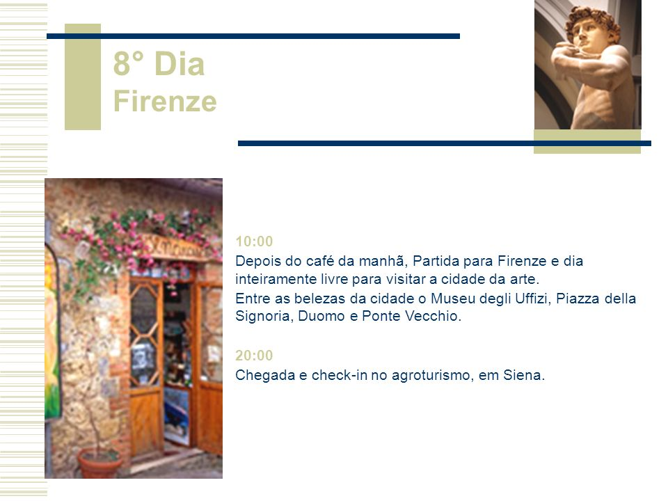 8° Dia Firenze 10:00. Depois do café da manhã, Partida para Firenze e dia inteiramente livre para visitar a cidade da arte.