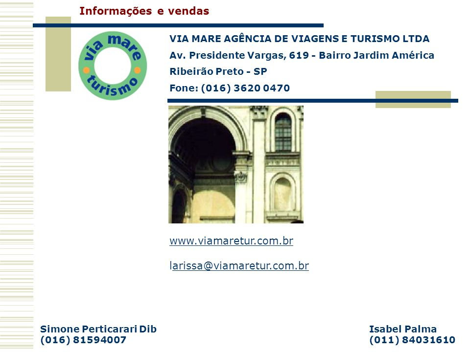 Informações e vendas www.viamaretur.com.br larissa@viamaretur.com.br