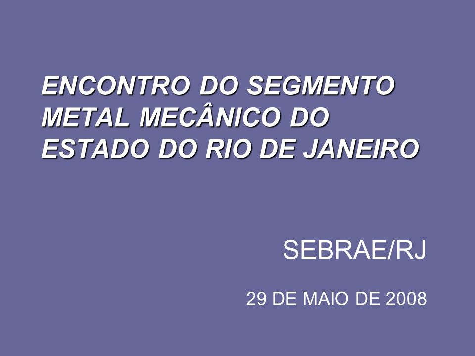 ENCONTRO DO SEGMENTO METAL MECÂNICO DO ESTADO DO RIO DE JANEIRO