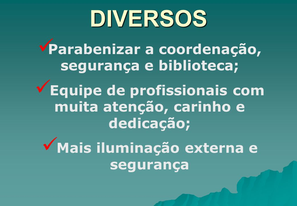 DIVERSOS Parabenizar a coordenação, segurança e biblioteca;