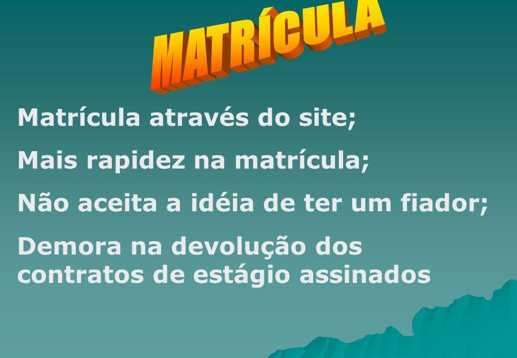 MATRÍCULA Matrícula através do site; Mais rapidez na matrícula; Não aceita a idéia de ter um fiador;