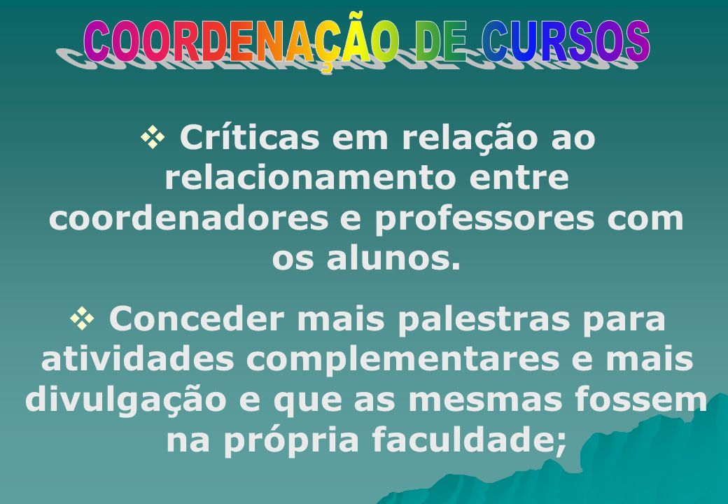 COORDENAÇÃO DE CURSOS Críticas em relação ao relacionamento entre coordenadores e professores com os alunos.
