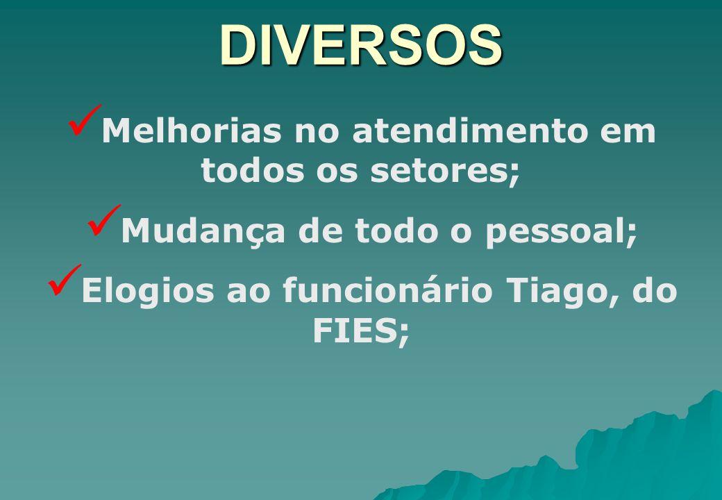 DIVERSOS Melhorias no atendimento em todos os setores;