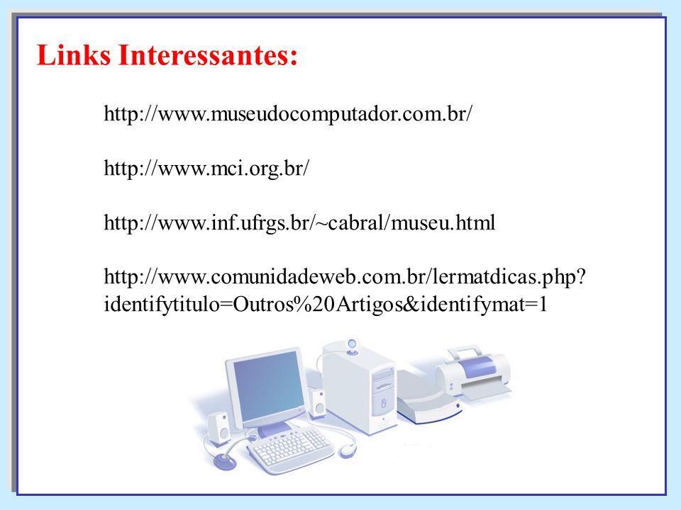 Links Interessantes: http://www.museudocomputador.com.br/