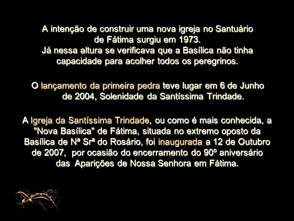 A intenção de construir uma nova igreja no Santuário de Fátima surgiu em 1973. Já nessa altura se verificava que a Basílica não tinha capacidade para acolher todos os peregrinos.